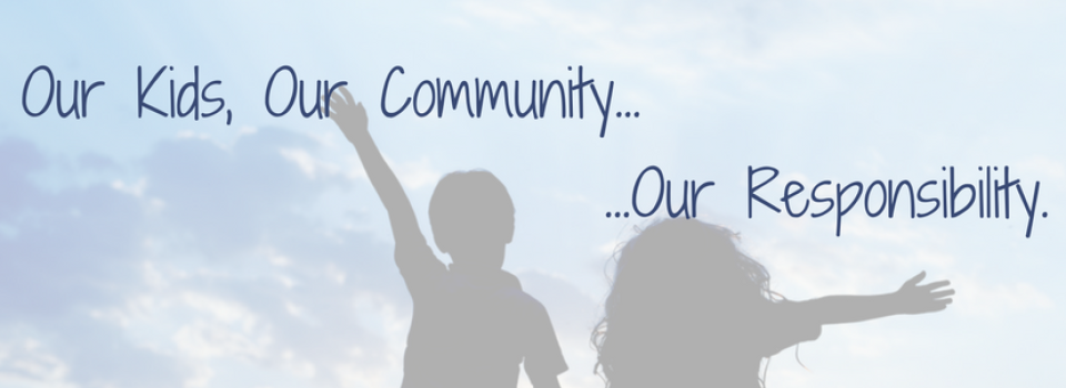Our Kids, Our Community, Our Responsibility